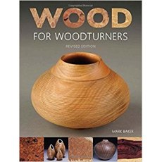 Wood For Woodturners: Revised Edition
